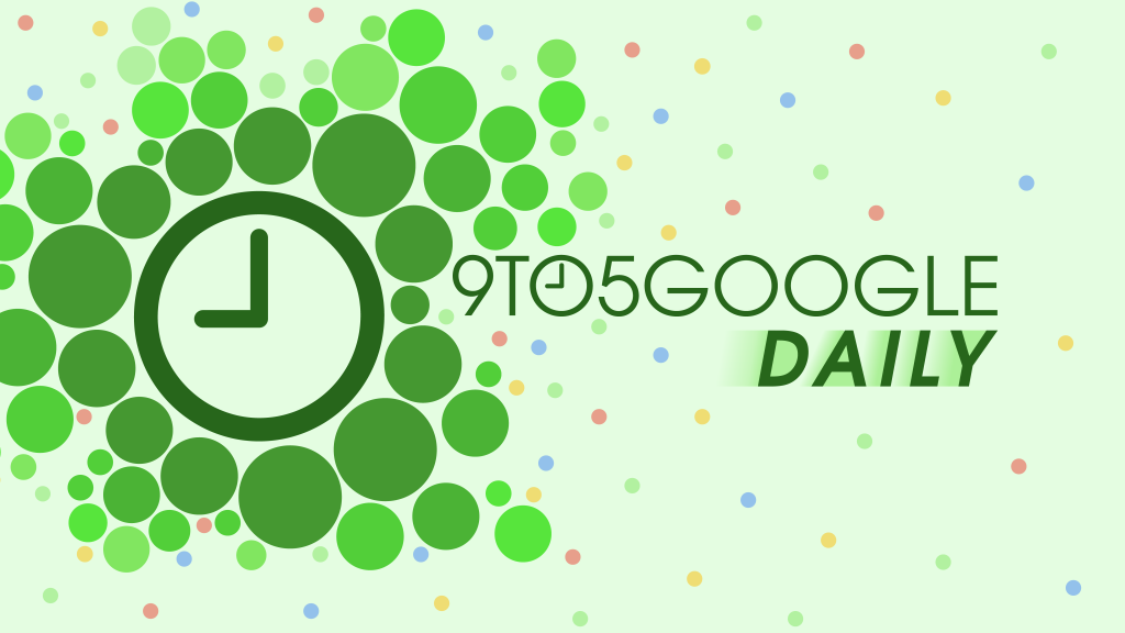 9to5Google Daily 398: Google Assistant 'Updates' revamp incoming, Maps gets 'Go' tab, plus more - 9to5Google