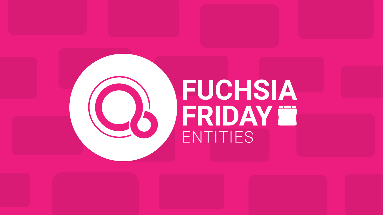 Fuchsia Friday: Everything is an Entity