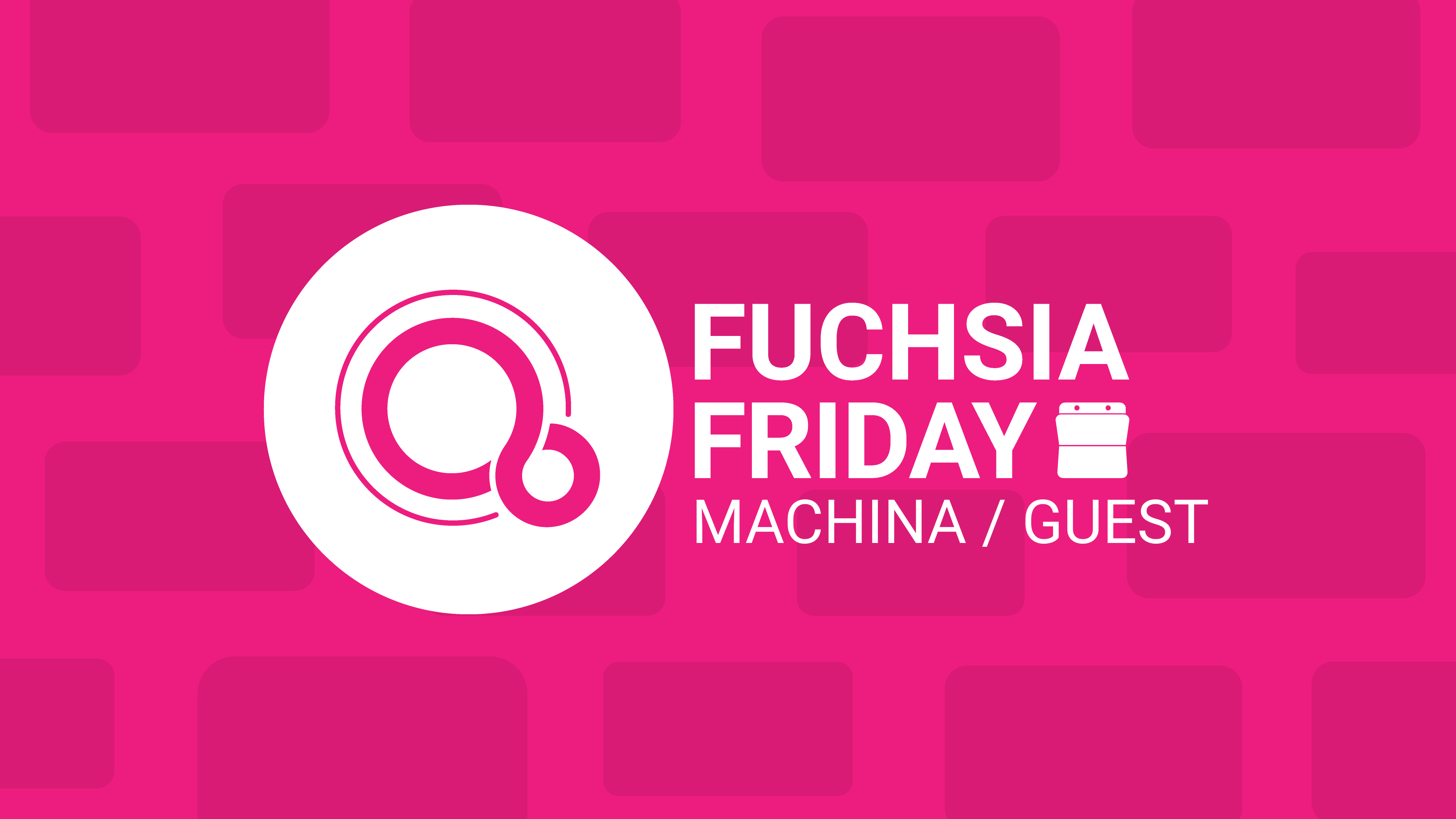 Fuchsia Friday: 'Machina' brings support for running Linux on top of