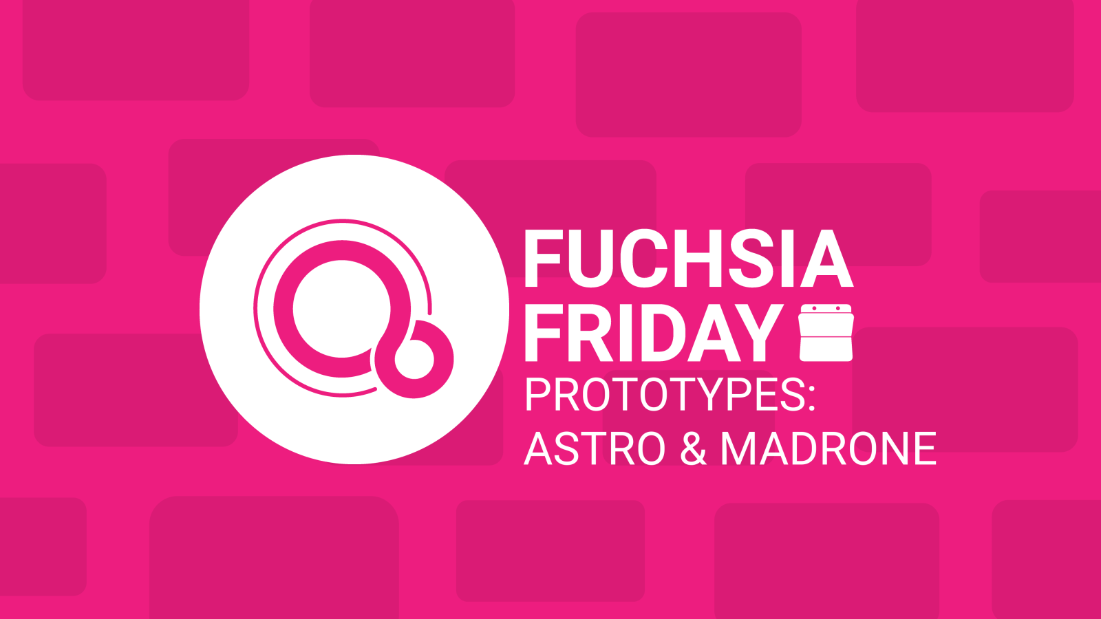 Fuchsia Friday: Updates on Fuchsia device prototypes — 'Astro,' 'Madrone,' and more