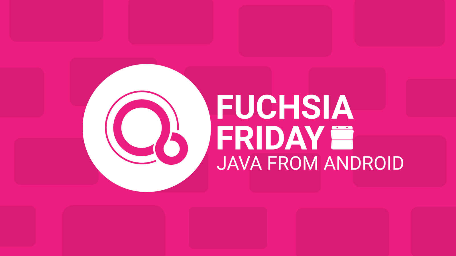 Fuchsia Friday: Fuchsia is gaining support for Java – by borrowing from Android