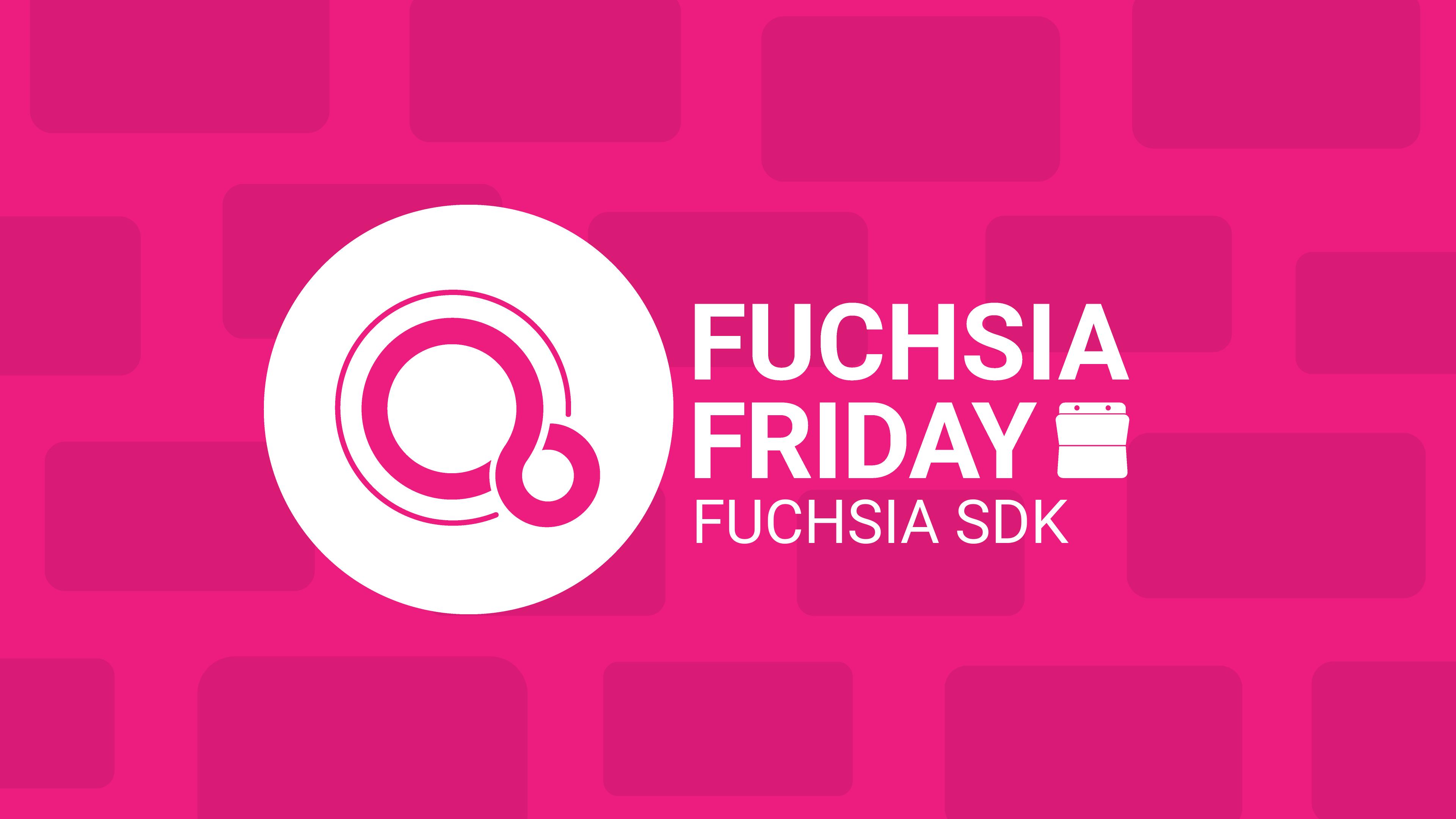 Fuchsia Friday: Ein erster Blick auf das Fuchsia SDK, das Sie hier herunterladen können