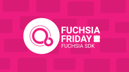 Fuchsia Friday Fuchsia SDK
