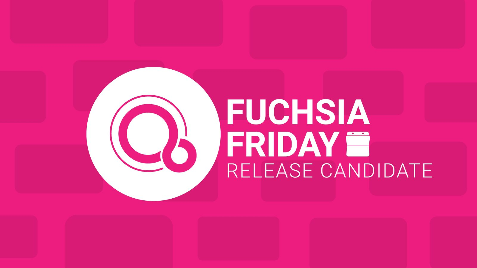 Fuchsia Friday: Why did the Fuchsia team build a 'release candidate' in February?